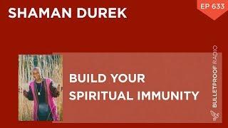 Build Your Spiritual Immunity – Shaman Durek #633