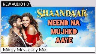 Shaandaar - Neend Na Mujhko Aaye (Full AUDIO Song) | Mikey McCleary Mix | Shahid Kapoor & Alia Bhatt