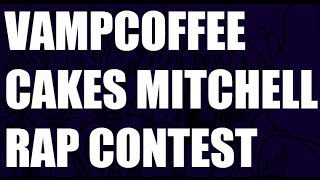 Vampcoffee - Cakes Mitchell Rap Contest (Dedicated to Sara)