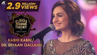 Gambar cover Kabhi Kabhi / Dil Diyaan Gallaan - Akriti Kakar | Big Band Theory | Mashup