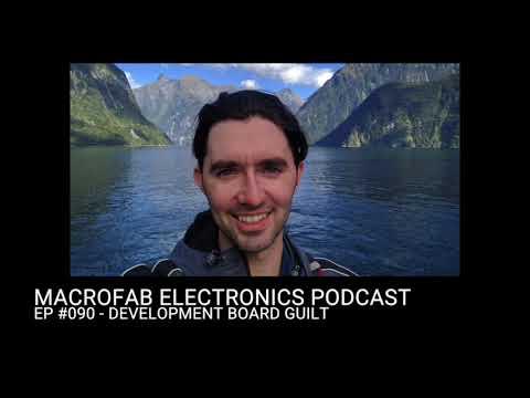 MacroFab Electronics Podcast: EP #090 - Development Board Guilt