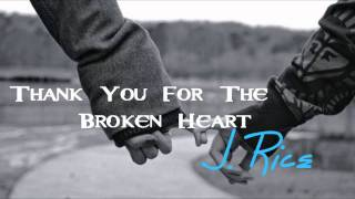 Thank You For The Broken Heart - J.Rice
