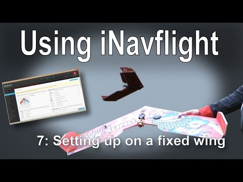 (7/8) Introduction to iNav: Setting up iNav on a Fixed Wing