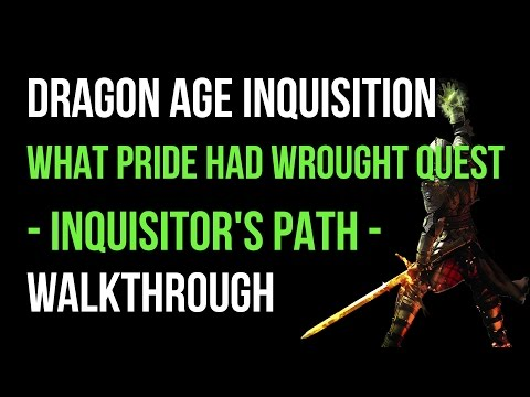 Dragon Age Inquisition Walkthrough What Pride Had Wrought Quest (Inquisitor's Path) Gameplay