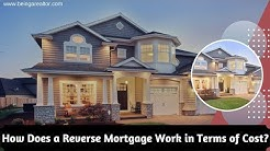How Does a Reverse Mortgage Work in Terms of Cost?