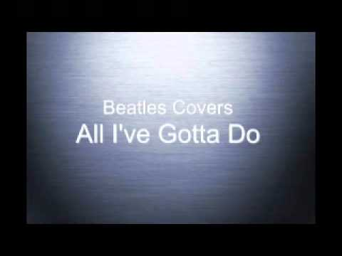 Beatles All I've Gotta Do