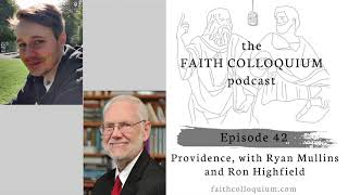 Providence, with Ryan T. Mullins & Ron Highfield, [on the Faith Colloquium podcast]