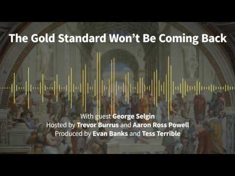 Episode 166: The Gold Standard Won't Be Coming Back (with George Selgin)