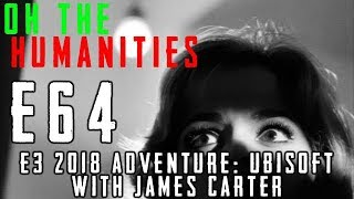 OTH 64 - E3 Adventure 2018: Ubisoft (with James Carter)