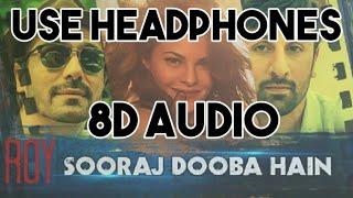 Sooraj Dooba Hain (8D AUDIO) - Roy | Arijit Singh | Aditi Sharma | Jacqueline, Ranbir, John