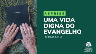 Uma Vida Digna do Evangelho [ REPRISE - Culto - Dia 02/08/2020 ]