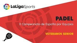 📺 Pádel | II Campeonato de España por Equipos Veteranos Senior