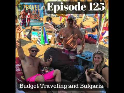 Ep 125 - Budget Traveling and Bulgaria