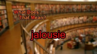 What does jalousie mean?