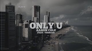 Aaron Cole - Only U feat. Terrian (Lyric Video)