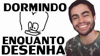 DESENHANDO E DORMINDO: O DESAFIO! - Quick Draw 13