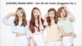 [Cover] 마마무 (MAMAMOO) - 음오아예 (Um Oh Ah Yeah) (Acapella Ver.)