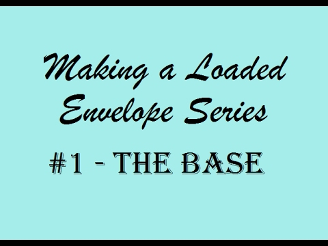 Making a Loaded Envelope Series - #1 The Base