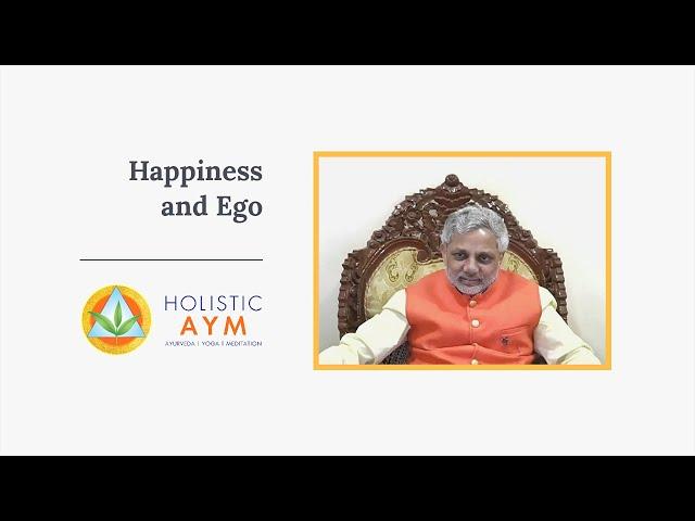 Happiness and Ego | Vaidya Asvin Barot