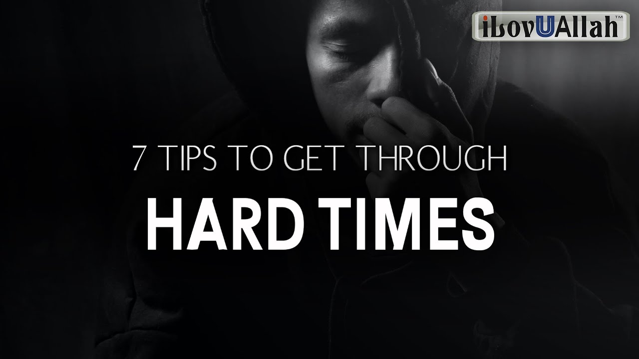 7 TIPS TO GET THROUGH HARD TIMES