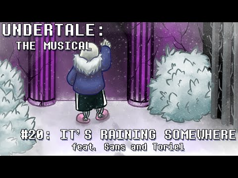 Undertale the Musical - It's Raining Somewhere