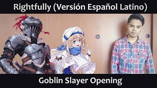 Rightfully (Versión Español Latino) Goblin Slayer OP