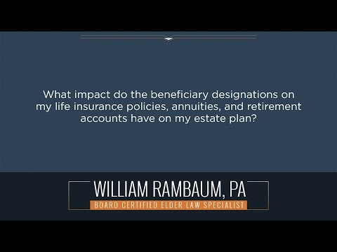 What impact do the beneficiary designations on my life insurance policies, annuities, and...