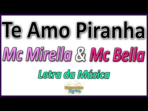 Mc Mirella & Mc Bella - Te Amo Piranha - Letra