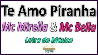 Baixar Mc Mirella & Mc Bella - Te Amo Piranha - Letra