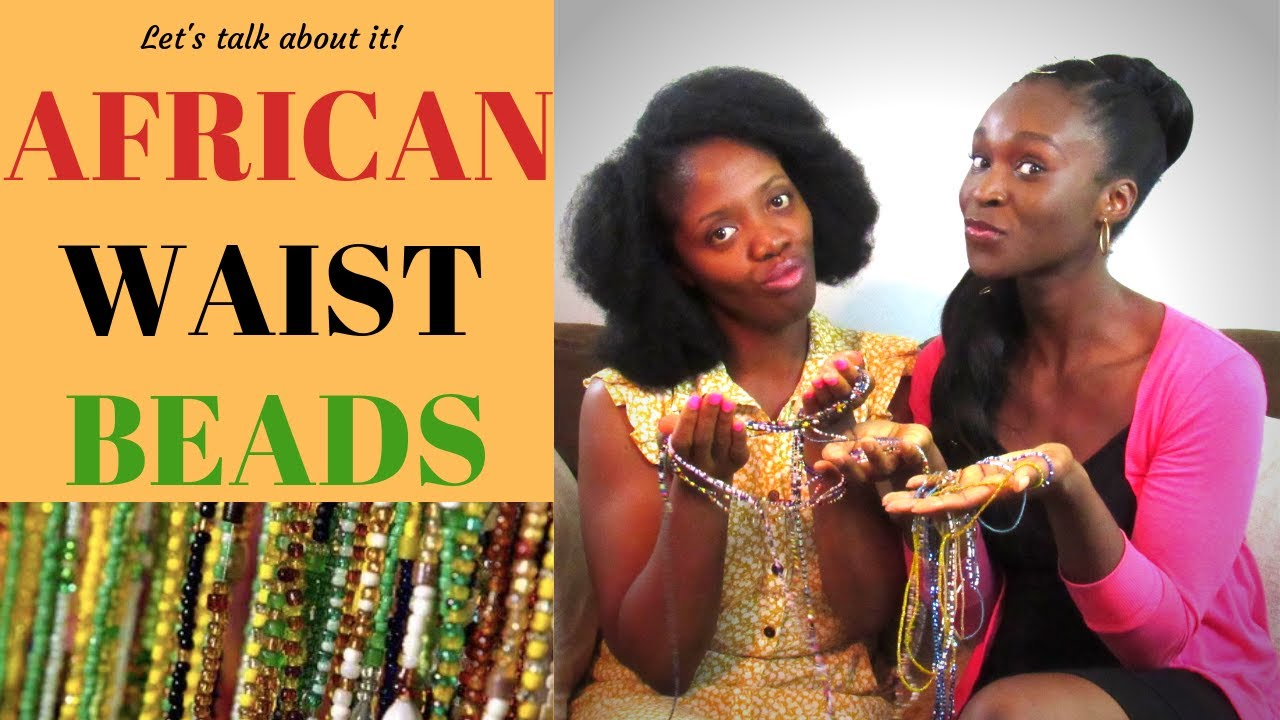 African Waist Beads Purpose Of Waist Beads How To Wear The African Phd Youtube