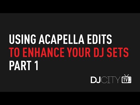 Using Acapella Edits to Enhance Your DJ Sets, Part 1
