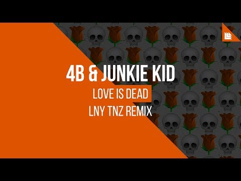 4B X Junkie Kid - Love Is Dead (LNY TNZ Remix)