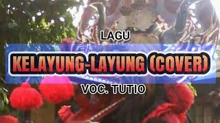 Download MP3 || KELAYUNG LAYUNG (COVER) - VOC.#TUTIO | SAMBOYO PUTRO LAWAS