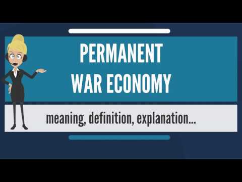 What is PERMANENT WAR ECONOMY? What does PERMANENT WAR ECONOMY mean?