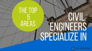 The 5 Civil Engineering Specializations