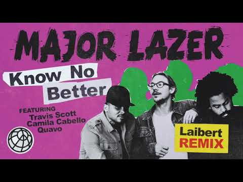 Major Lazer - Know No Better (feat. Travis Scott, Camila Cabello & Quavo) (Laibert Remix)