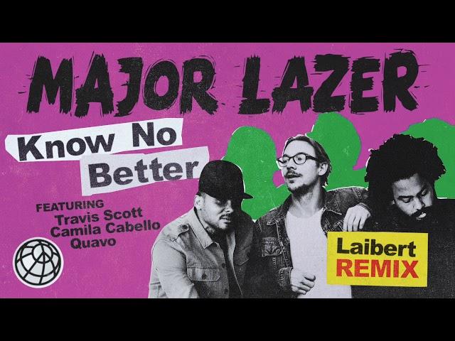 Major Lazer - Know No Better (feat. Travis Scott, Camila Cabello & Quavo) (Laibert Remix)