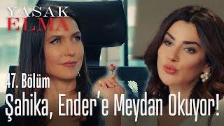 Şahika, Ender'e meydan okuyor! - Yasak Elma 47. Bölüm