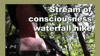 Stream of consciousness waterfall hike - The Path of Wildness - LylesBrother