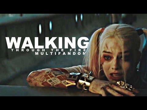 Multifandom | Walking Through The Fire