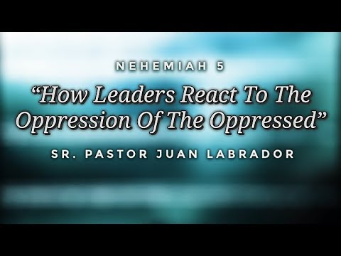 How Leaders React To The Oppression Of The Oppressed Juan Labnrador 2017 08 26