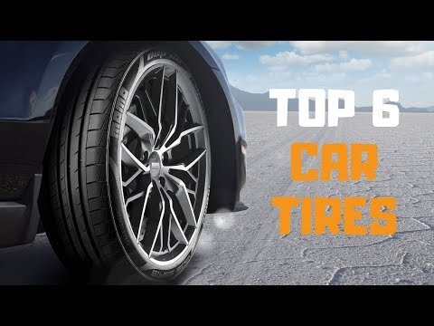 Best Tires In 2019 - Top 6 Car Tires Review