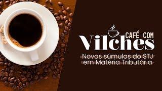 [CAFÉ COM VILCHES] Novas súmulas do STJ em Matéria Tributária