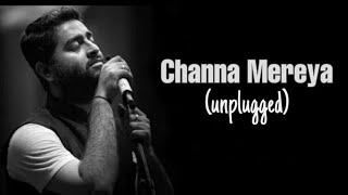 Cover images Channa Mereya (unplugged with Lyrics) : Arijit Singh |