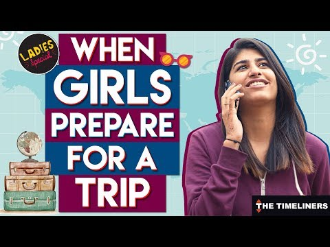 Ladies Special: When Girls Prepare For A Trip | The Timeliners