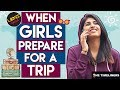 When Girls Prepare For A Trip | Ladies Special | The Timeliners