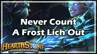 [Hearthstone] Never Count A Frost Lich Out