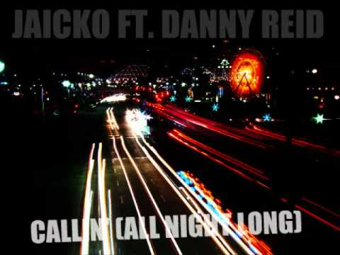 Jaicko ft. Danny Reid - Callin' (All night long) [with lyrics+download]