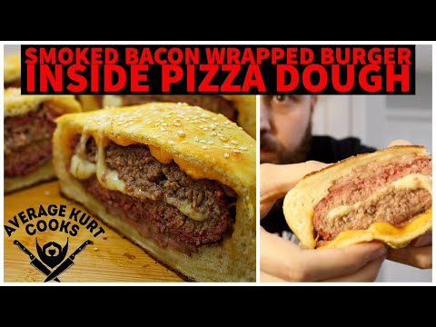 I Put A Smoked Bacon Wrapped Cheese Stuffed Burger Inside Pizza Dough