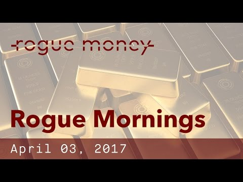 Rogue Mornings - China/Russia Gold Settlement, Trade Talks & Unmasking  (04/03/2017)